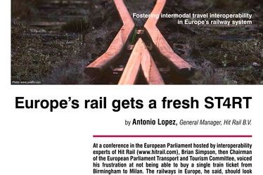 Europe's rail gets a fresh ST4RT. Fostering intermodal travel interoperability in Europe's railway system, by Antonio Lopez, General Manager, Hit Rail B.V.